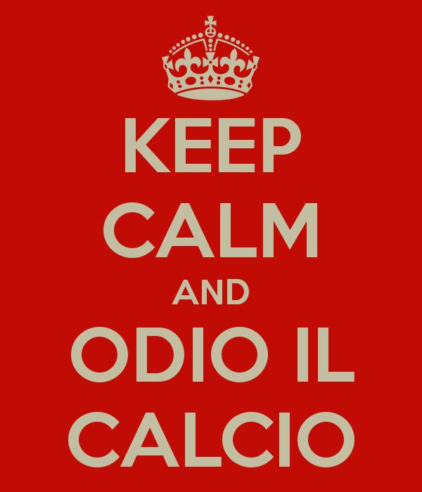 image keep calm and odio il calcio - Odio il calcio